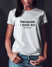 Personalised I Said So Ladies T Shirt