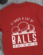 Golfing Takes Balls Shirt