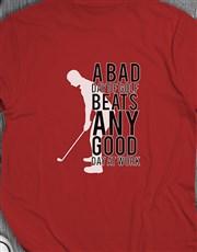 Bad Golf Is Better Than Good Work Shirt