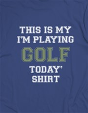 Im Playing Golf Today Shirt