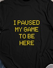 My Game is Paused Tshirt