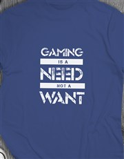 Gaming Need Tshirt