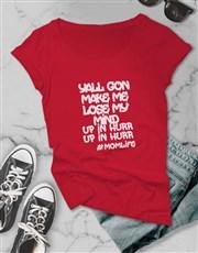 Yall Gon Make Me Lose My Mind Ladies T-Shirt