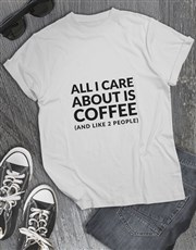 All I Care About T Shirt