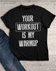 Your Workout My Warmup T Shirt