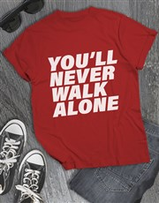You Will Never Walk Alone T Shirt