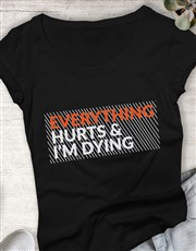 Everything Hurts Ladies T Shirt