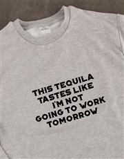 Tequila Tasts Like Not Going To Work Sweatshirt