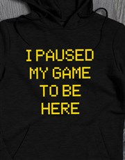 Paused My Game To Be Here Hoodie