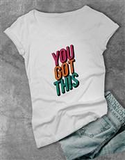 You Got This Ladies T Shirt