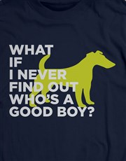 Find Out Who Is A Good Boy T Shirt