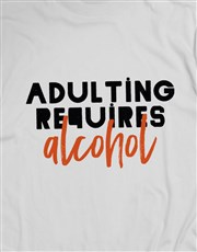 Adulting Requires Alcohol T Shirt