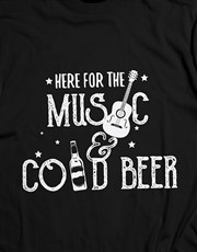 Here For The Music And Cold Beer T Shirt