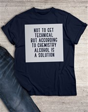 Technically Alcohol Is A Solution T Shirt