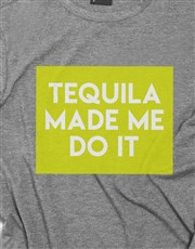 Tequila Made Me Do It T Shirt