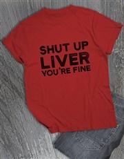 Shut Up Liver You Are Fine T Shirt