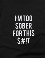 Im Too Sober For This Ladies T Shirt