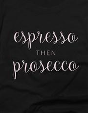 Espresso Then Prosecco Ladies T Shirt