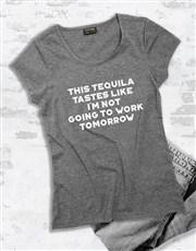 This Tequila Tastes Like No Work Ladies T Shirt
