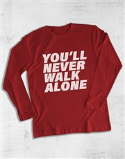 You Will Never Walk Alone Long Sleeve T Shirt