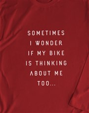 Sometimes I Wonder IF My Bike Long Sleeve T Shirt