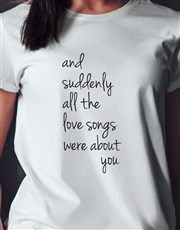 Love Songs About You Ladies White Tshirt