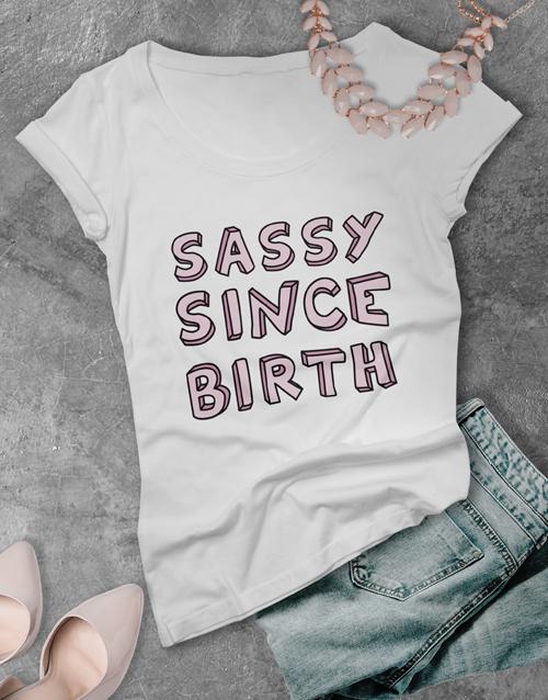 clothing: Sassy Since Birth Shirt for Ladies!