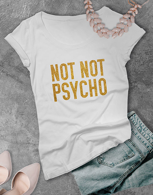 personalised: Not Not Psycho Glitter Ladies T Shirt !