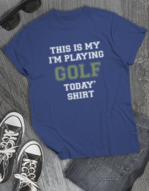 clothing: Im Playing Golf Today Shirt !