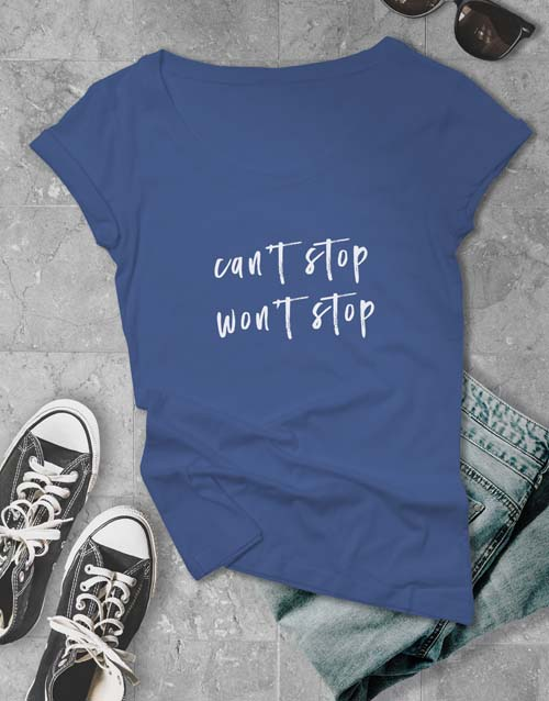 clothing: Wont Stop Ladies T Shirt!