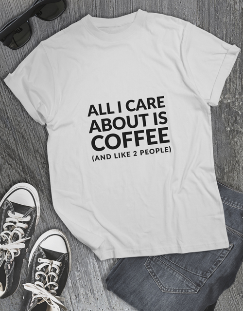 clothing: All I Care About T Shirt!