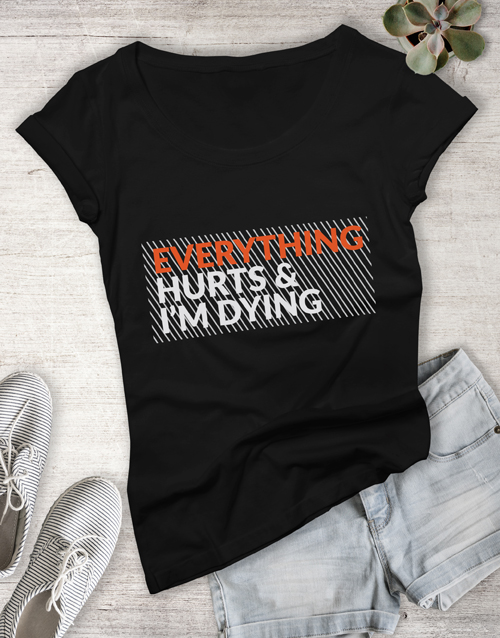 personalised: Everything Hurts Ladies T Shirt!