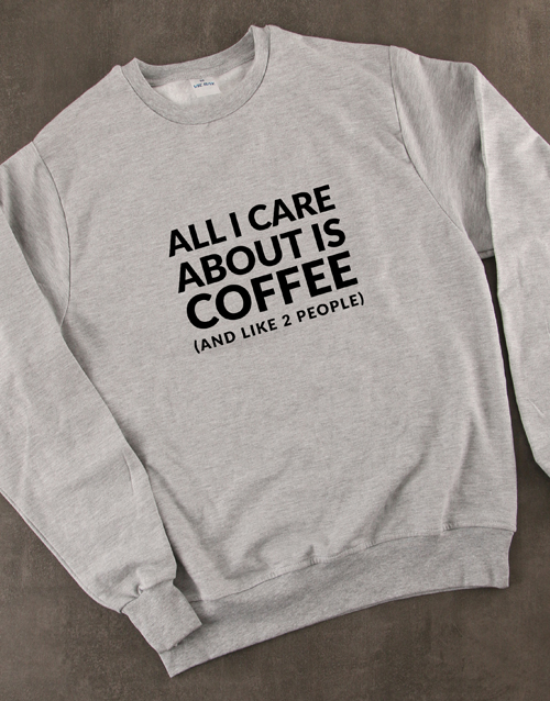 clothing: All I care About Is Coffee Ladies Sweatshirt!