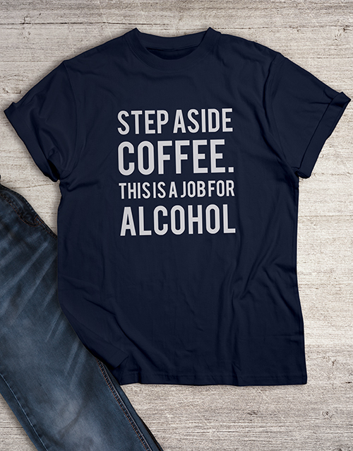 personalised: Step Aside Coffee for Alcohol T Shirt!