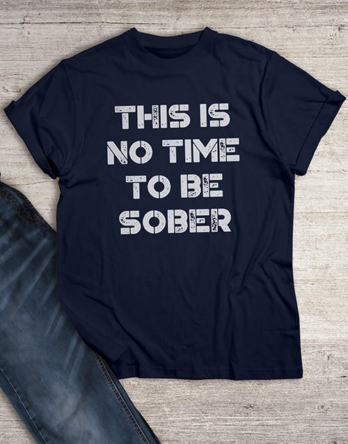 personalised: This Is No Time To Be Sober T Shirt!