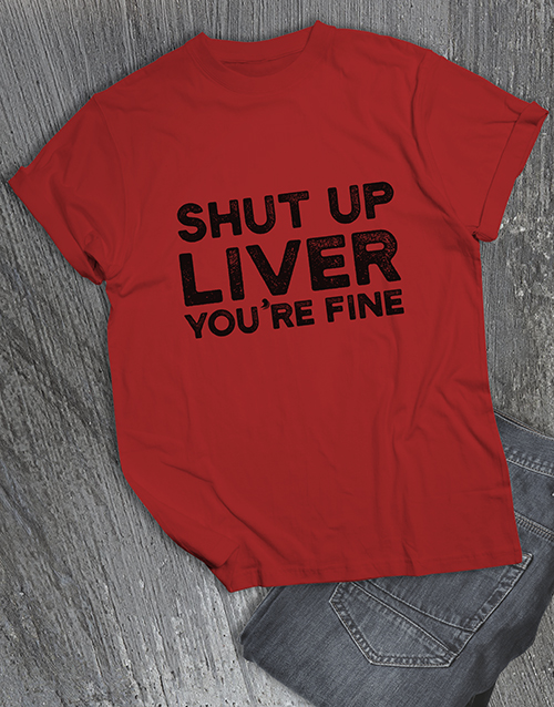 personalised: Shut Up Liver You Are Fine T Shirt!