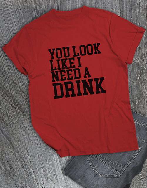 personalised: You Look Like I Need A Drink T Shirt!