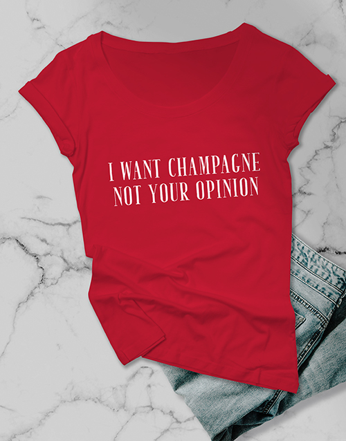 clothing: Want Champagne Not Your Opinion Ladies T Shirt!