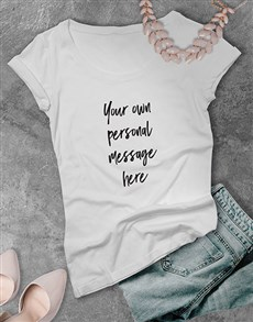 gifts: Personalised Message Ladies T Shirt !