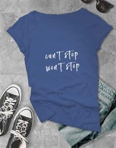 gifts: Wont Stop Ladies T Shirt!