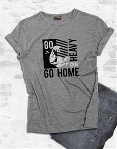 gifts: Go Heavy Or Go Home T Shirt!