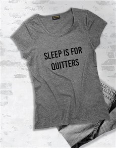 gifts: Sleep Is For Quitters T Shirt!