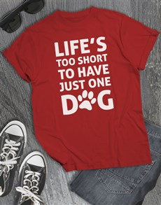 gifts: Life Is Too Short For One Dog T Shirt!