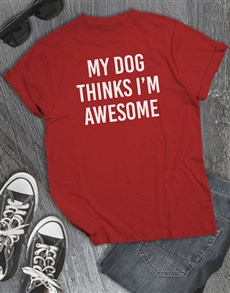 gifts: My Dog Thinks I Am Awesome T Shirt!