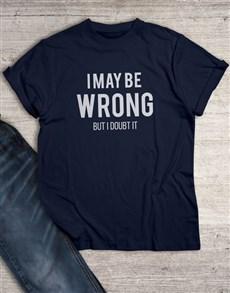gifts: I May Be Wrong T Shirt!